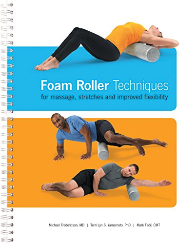 9780984372430: Foam Roller Techniques for Massage, Stretches and Improved Flexibility