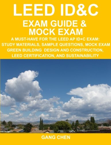 9780984374106: LEED ID&C Exam Guide & Mock Exam: A Must-Have for the LEED AP ID+C Exam: Study Materials, Sample Questions, Mock Exam, Green Interior Design and Construction, LEED Certification, , and Sustainability