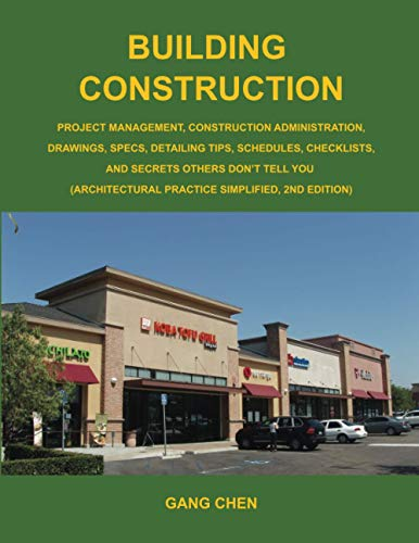 Building Construction: Project Management, Construction Administration, Drawings, Specs, Detailing ...