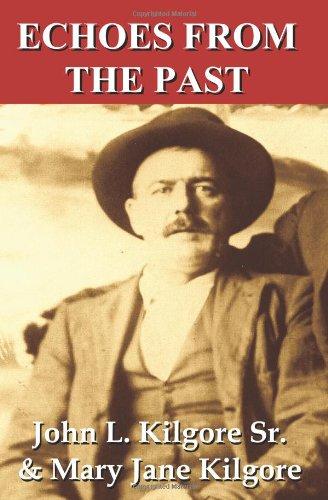 Echoes from the Past: A Memoir of Family Heritage: Kilgore Sr, John L.; Kilgore, Mary Jane