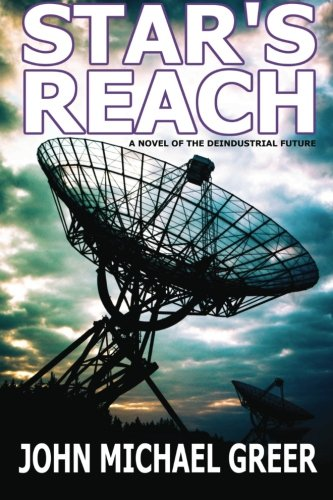 9780984376476: Star's Reach: A Novel Of The Deindustrial Future