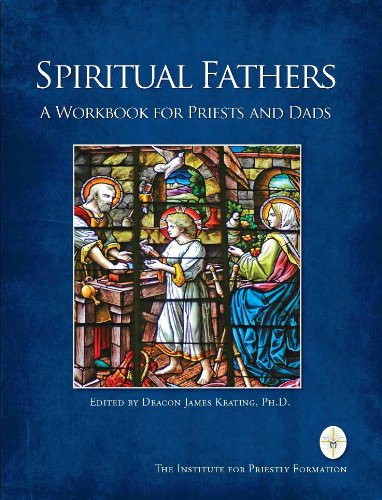 Spiritual Fathers: A Workbook for Priests and: Deacon James Keating,
