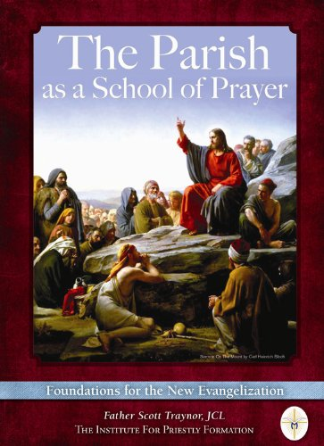 The Parish as a School of Prayer: Foundations for the New Evangelization: Father Scott Traynor, JCL