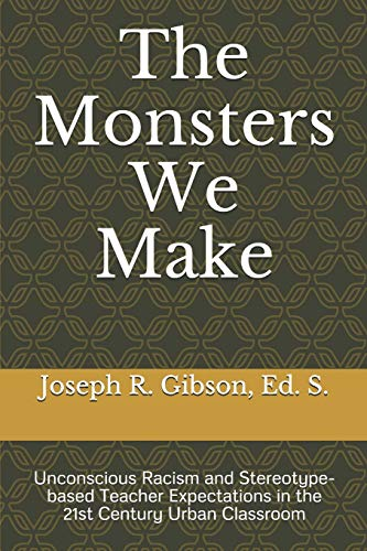 9780984379446: The Monsters We Make: Unconscious Racism and Stereotype-based Teacher Expectations in the 21st Century Urban Classroom