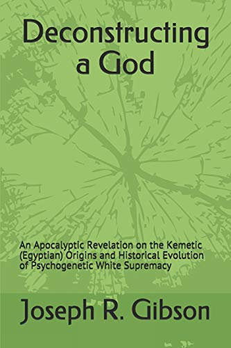 Deconstructing a God: An Apocalyptic Revelation on the Kemetic (Egyptian) Origins and Historical ...