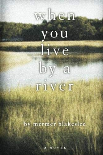 9780984381685: When You Live by a River
