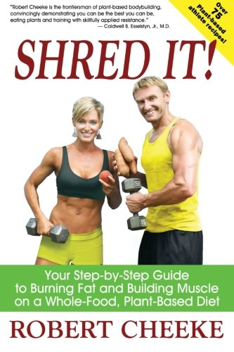 9780984391615: Shred It!: Your Step-by-Step Guide to Burning Fat and Building Muscle on a Whole-Food, Plant-Based Diet