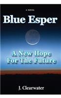 BLUE ESPER~A NEW HOPE FOR THE FUTURE: J. CLEARWATER