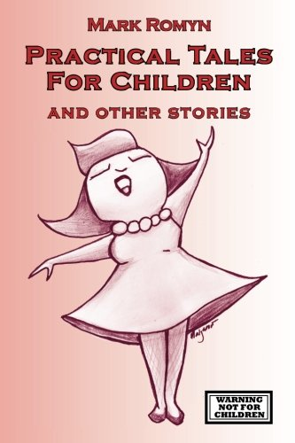 Practical Tales for Children and Other Stories Small Press Distribution All Titles: Mark Romyn