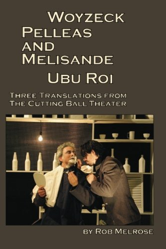 9780984396474: Woyzeck, Pelleas and Melisande, Ubu Roi: Three Translations From The Cutting Ball Theater