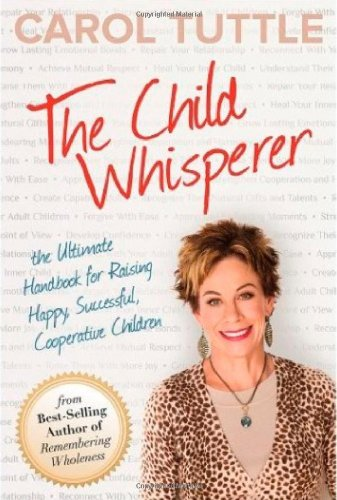 9780984402137: The Child Whisperer: The Ultimate Handbook for Raising Happy, Successful, Cooperative Children