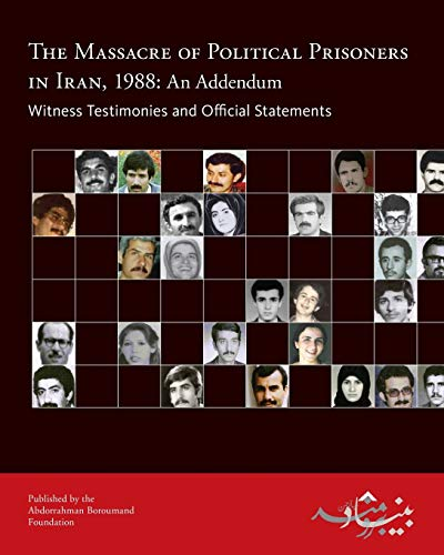 9780984405435: The Massacre of Political Prisoners in Iran, 1988: An Addendum: Witness Testimonies and Official Statements