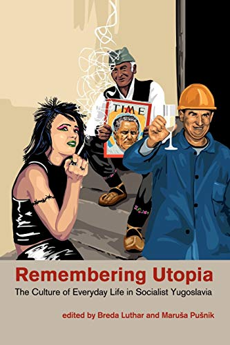 9780984406234: Remembering Utopia: The Culture of Everyday Life in Socialist Yugoslavia