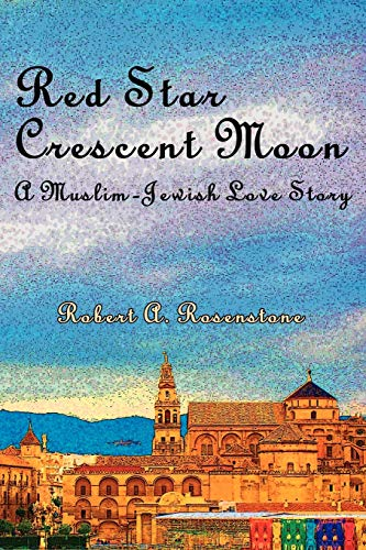 Red Star, Crescent Moon: A Muslim-Jewish Love Story: Rosenstone, Robert A.