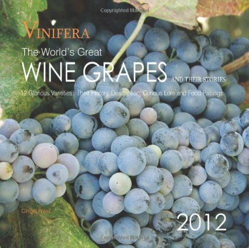 Vinifera: The World's Great Wine Grapes and Their Stories, 2012 Calendar: Ghigo Press