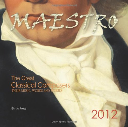 9780984408085: Maestro 2012 Calendar: The Great Classical Composers, Their Music, Words and Stories
