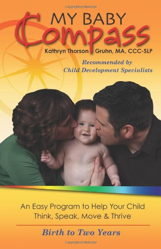 9780984408504: My Baby Compass, An Easy Program to Help Your Child Think, Speak, Move & Thrive, Birth to Two (Book