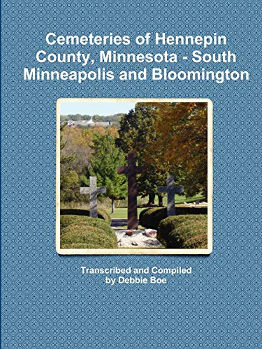 9780984408955: Cemeteries of Hennepin County, Minnesota - South Minneapolis and Bloomington