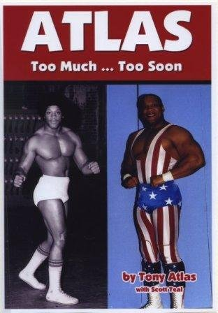 9780984409020: Tony Atlas - Too Much Too Soon book
