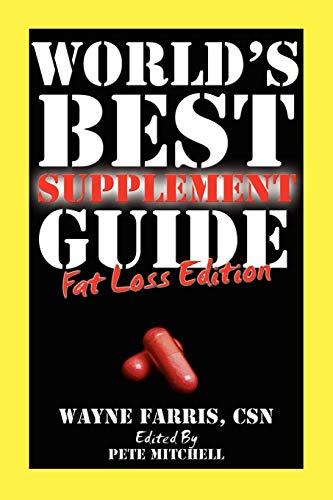 Worlds Best Supplement Guide: Fat Loss Edition: Wayne Farris