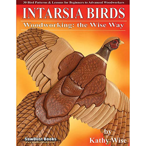 Intarsia Birds: Woodworking the Wise Way (A Sawdust Scroll Saw Project Book): Kathy Wise
