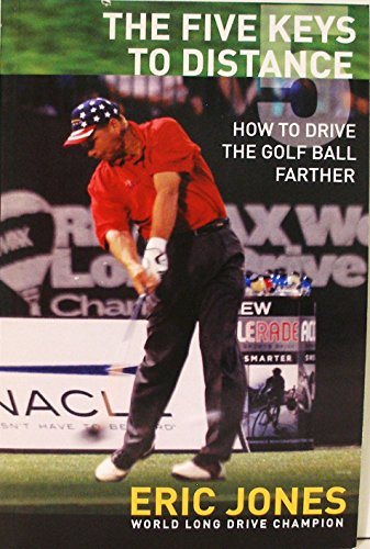 The Five Keys to Distance: How to Drive the Golf Ball Farther: Jones, Eric