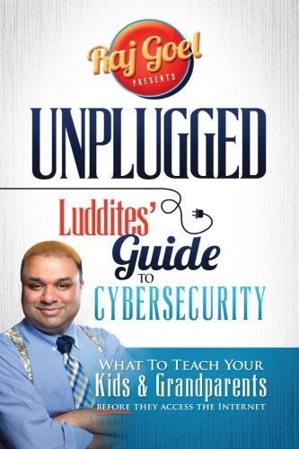 9780984424832: UNPLUGGED Luddite's Guide To CyberSecurity.: What To Teach Your Kids & Grandparents Before They Access The Internet
