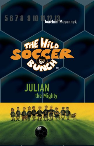 9780984425761: The Wild Soccer Bunch,Book 4, Julian the Mighty