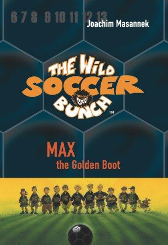 The Wild Soccer Bunch, Book 5, Max the Golden Boot: Joachim Masannek