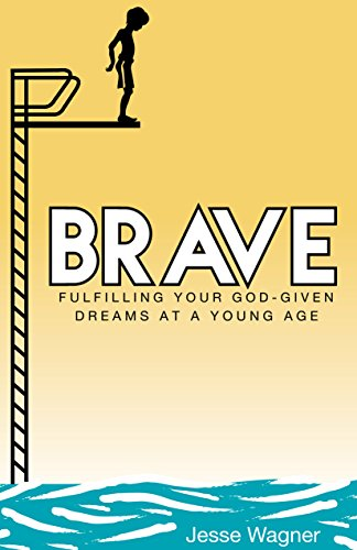 9780984425952: Brave: Fulfilling Your God-given Dreams At a Young Age
