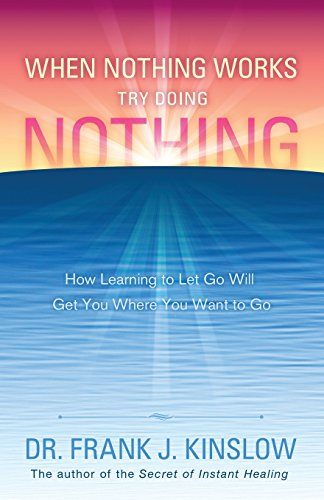 9780984426423: When Nothing Works Try Doing Nothing: How Learning to Let Go Will Get You Where You Want to Go