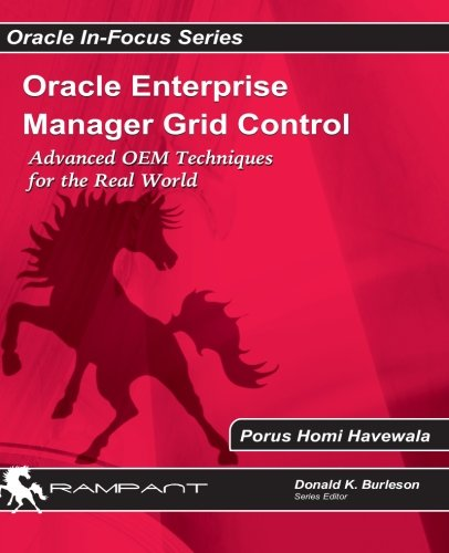 Oracle Enterprise Manager Grid Control: Advanced OEM Techniques for the Real World: Porus Homi ...