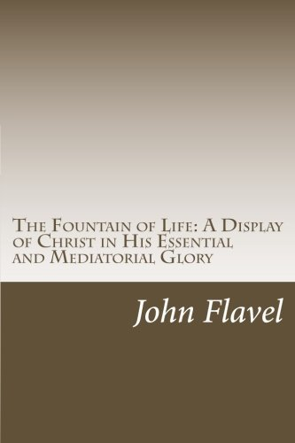 The Fountain of Life--A Display of Christ: John Flavel