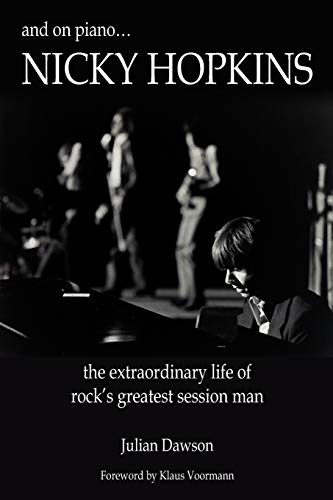 9780984436224: And on Piano ...Nicky Hopkins: The Extraordinary Life of Rock's Greatest Session Man