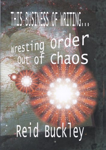 This Business of Writing.Wresting Order Out of Chaos: Reid Buckley