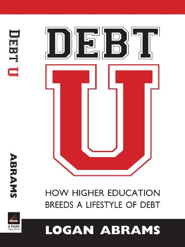 """Debt U: How Higher Education Breeds a Lifestyle of Debt"": Logan Abrams"