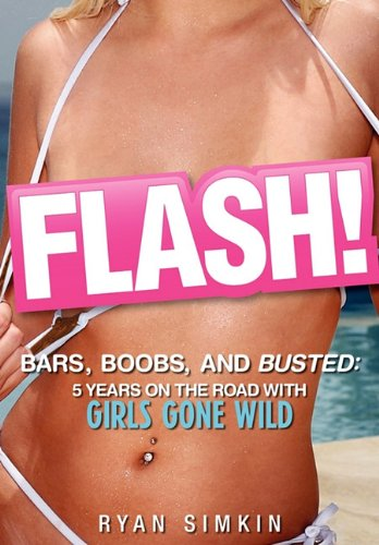 9780984440610: Flash! Bars, Boobs and Busted: 5 Years on the Road With Girls Gone Wild