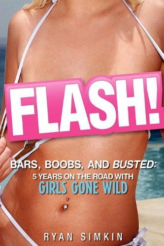 9780984440627: Flash! Bars, Boobs and Busted: 5 Years on the Road With Girls Gone Wild