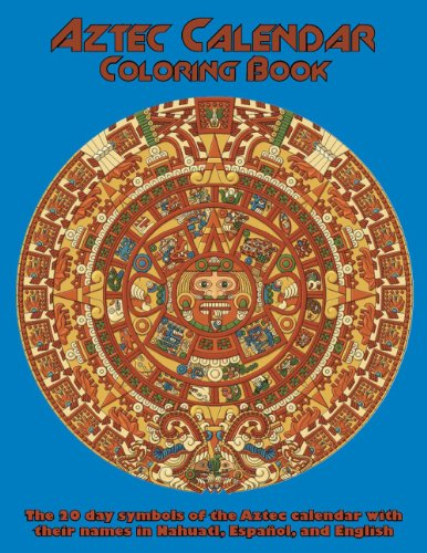 9780984441518: Aztec Calendar Coloring Book: The 20 Day Symbols of the Aztec Calendar with Their Names in Nahuatl, Espanol, and English