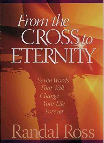From the Cross to Eternity: Seven Words: Randal Ross