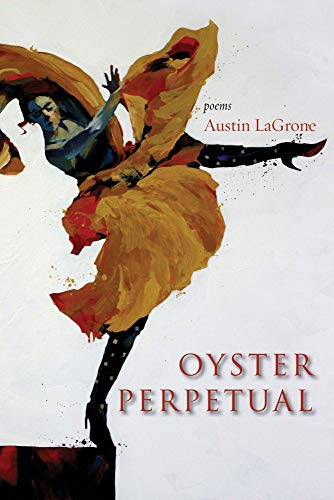 Oyster Perpetual: Poems: LaGrone, Austin