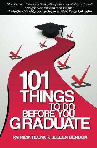 101 Things To Do Before You Graduate: Hudak, Patricia; Gordon,