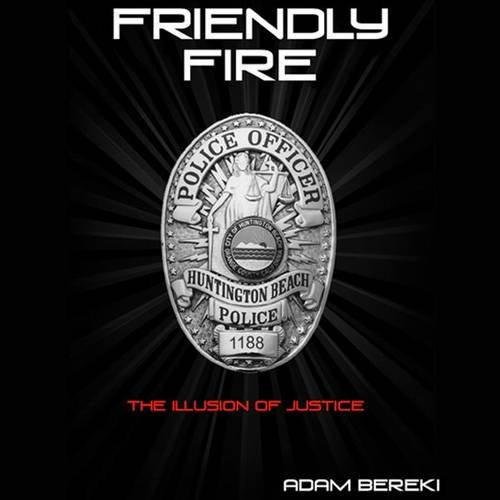 9780984453108: Friendly Fire: The Illusion of Justice- A Gay Police Officers Story of Coming Out and Harassment