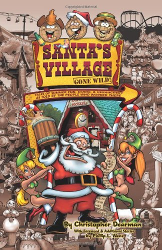 9780984453900: Santa's Village Gone Wild!: Tales Of Summer Fun, Hijinx & Debauchery As Told By The People Who Worked There.