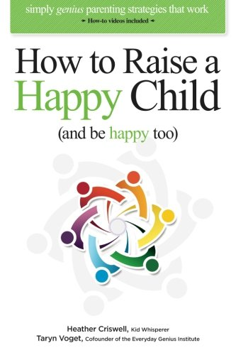 9780984454570: How to Raise a Happy Child (and be happy too): Simply genius parenting strategies that work (with