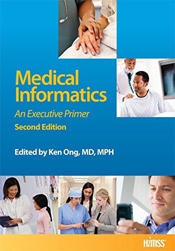 Medical Informatics: An Executive Primer: Ong, Ken, Ed.