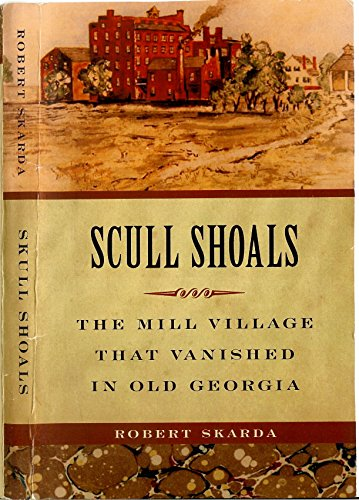 9780984460205: Scull Shoals: The Mill Village That Vanished in Old Georgia