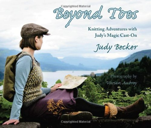 Beyond Toes: Knitting Adventures With Judy's Magic: Judy Becker
