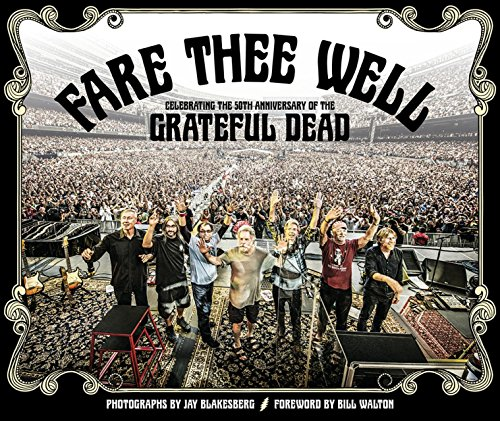 Fare Thee Well: Celebrating the 50th Anniversary of the Grateful Dead (Hardcover): Jay Blakesberg