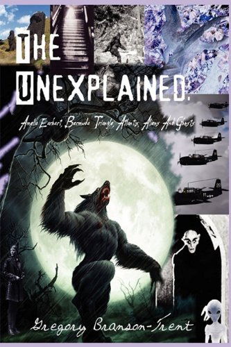 9780984465705: The Unexplained: Amelia Earhart, Bermuda Triangle, Atlantis, Aliens And Ghosts